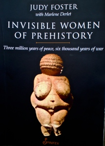 Invisible Women of Prehistory: three million years of peace, six thousand years of War by Judy Foster with Marlene Derlet. Spinifex Press.